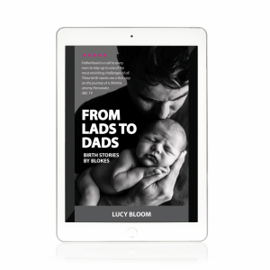 From Lads to Dads: birth stories by blokes